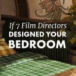 if film directors designed your bedroom